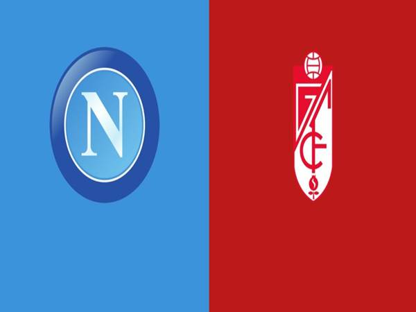Soi kèo Napoli vs Granada, 00h55 ngày 26/02